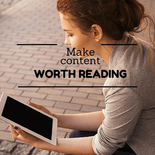 Make Content Worth Reading